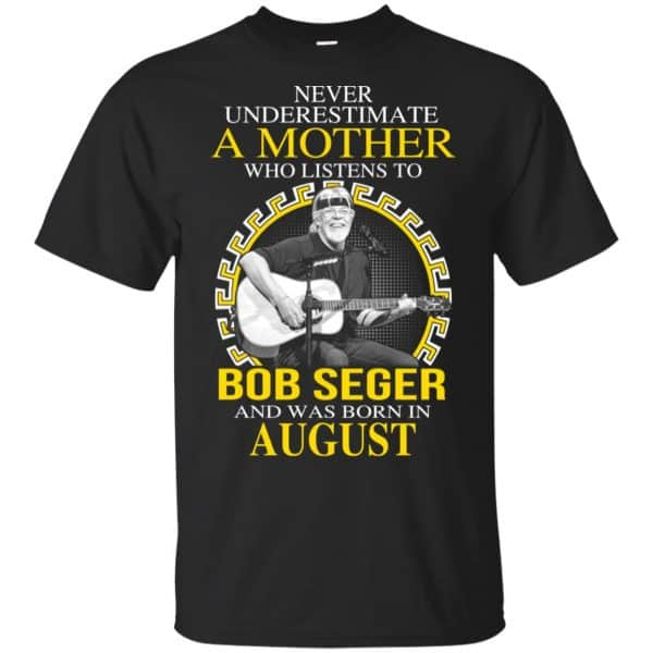 A Mother Who Listens To Bob Seger And Was Born In August T-Shirts, Hoodie, Tank Apparel 3