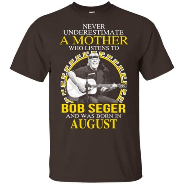 A Mother Who Listens To Bob Seger And Was Born In August T-Shirts, Hoodie, Tank Apparel 4