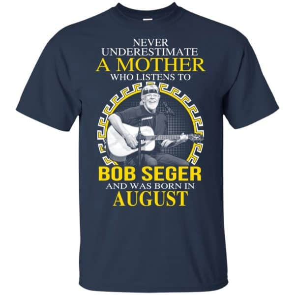 A Mother Who Listens To Bob Seger And Was Born In August T-Shirts, Hoodie, Tank Apparel 6