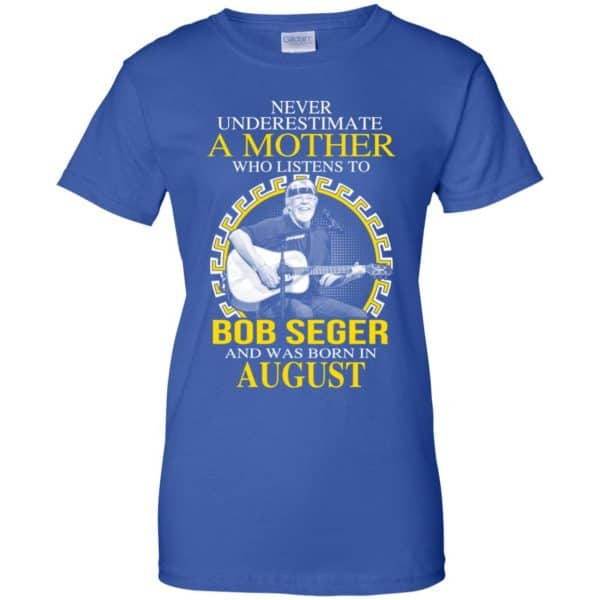 A Mother Who Listens To Bob Seger And Was Born In August T-Shirts, Hoodie, Tank Apparel 14