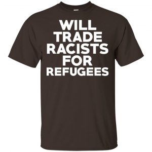 Will Trade Racists For Refugees Never Trump T-Shirts, Hoodie, Tank Apparel 2
