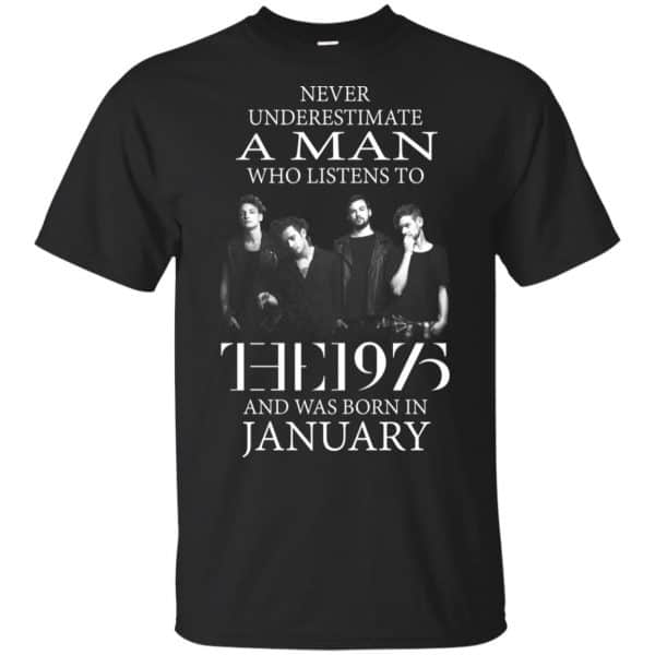 A Man Who Listens To The 1975 And Was Born In January T-Shirts, Hoodie, Tank