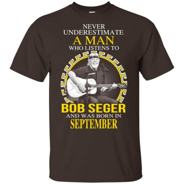 A Man Who Listens To Bob Seger And Was Born In September T-Shirts, Hoodie, Tank Apparel 6