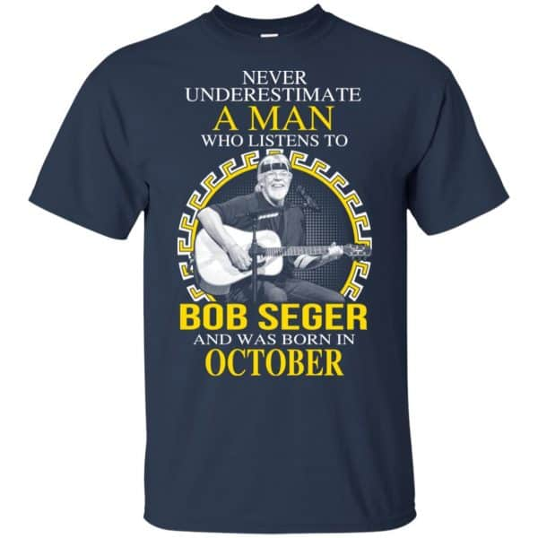 A Man Who Listens To Bob Seger And Was Born In October T-Shirts, Hoodie, Tank Apparel 5