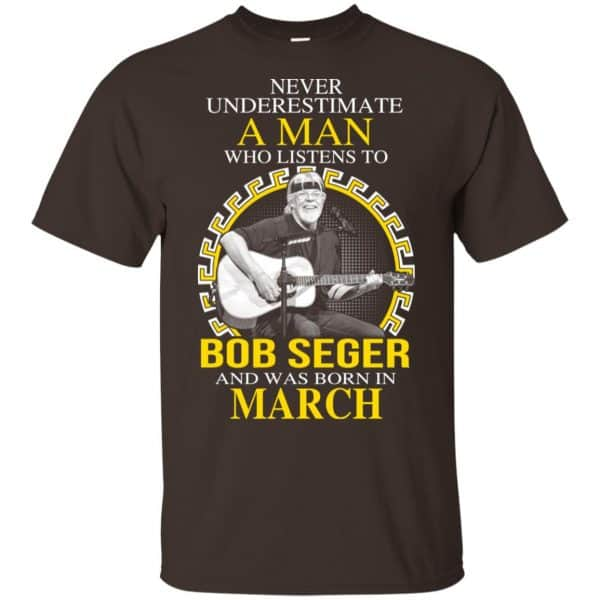 A Man Who Listens To Bob Seger And Was Born In March T-Shirts, Hoodie, Tank Apparel 6