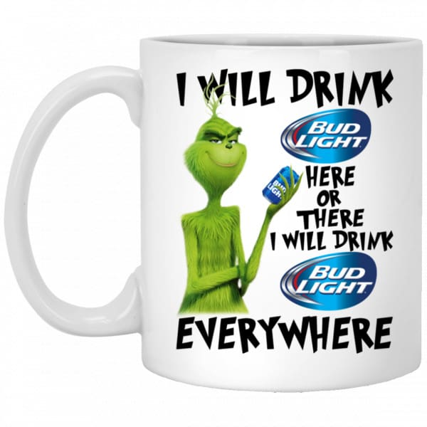 The Grinch: I Will Drink Bud Light Here Or There I Will Drink Bud Light Everywhere Mug Coffee Mugs