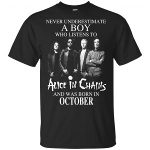 A Boy Who Listens To Alice In Chains And Was Born In October T-Shirts, Hoodie, Tank Apparel