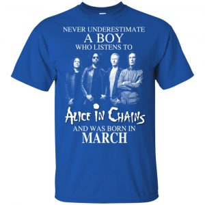 A Boy Who Listens To Alice In Chains And Was Born In March T-Shirts, Hoodie, Tank Apparel