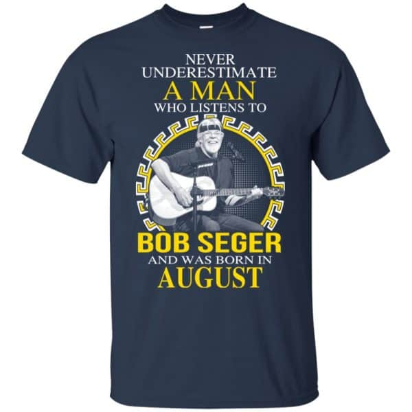 A Man Who Listens To Bob Seger And Was Born In August T-Shirts, Hoodie, Tank Apparel 5