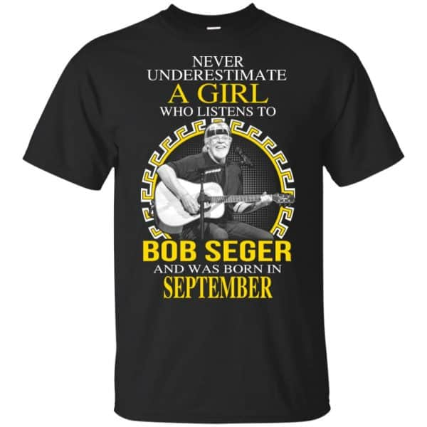 A Girl Who Listens To Bob Seger And Was Born In September T-Shirts, Hoodie, Tank Apparel 3
