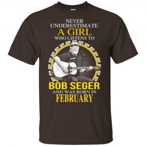 A Girl Who Listens To Bob Seger And Was Born In February T-Shirts, Hoodie, Tank