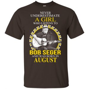 A Girl Who Listens To Bob Seger And Was Born In August T-Shirts, Hoodie, Tank