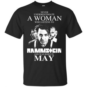 A Woman Who Listens To Rammstein And Was Born In May T-Shirts, Hoodie, Tank