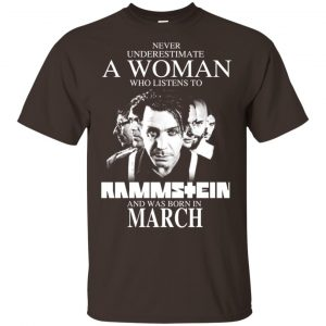 A Woman Who Listens To Rammstein And Was Born In March T-Shirts, Hoodie, Tank