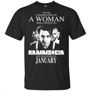 A Woman Who Listens To Rammstein And Was Born In January T-Shirts, Hoodie, Tank