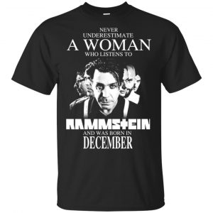 A Woman Who Listens To Rammstein And Was Born In December T-Shirts, Hoodie, Tank