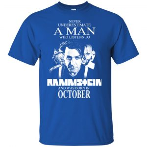 A Man Who Listens To Rammstein And Was Born In October T-Shirts, Hoodie, Tank