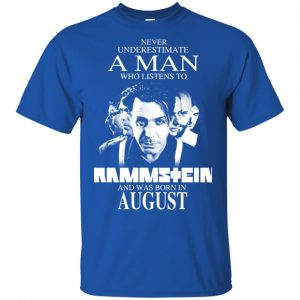 A Man Who Listens To Rammstein And Was Born In August T-Shirts, Hoodie, Tank