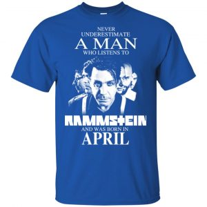 A Man Who Listens To Rammstein And Was Born In April T-Shirts, Hoodie, Tank