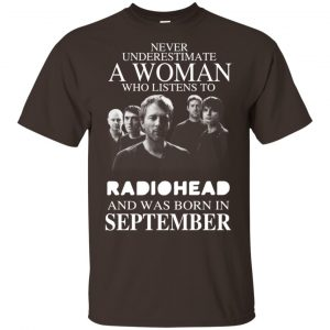 A Woman Who Listens To Radiohead And Was Born In September T-Shirts, Hoodie, Tank
