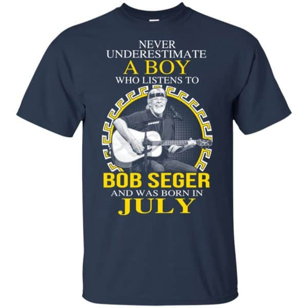 A Boy Who Listens To Bob Seger And Was Born In July T-Shirts, Hoodie, Tank Apparel