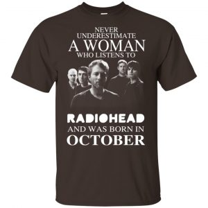 A Woman Who Listens To Radiohead And Was Born In October T-Shirts, Hoodie, Tank