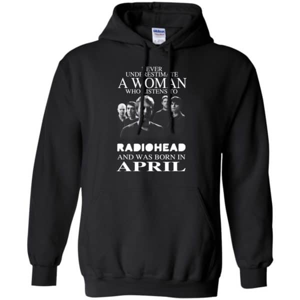 A Woman Who Listens To Radiohead And Was Born In April T-Shirts, Hoodie, Tank