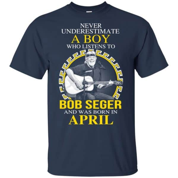 A Boy Who Listens To Bob Seger And Was Born In April T-Shirts, Hoodie, Tank Apparel