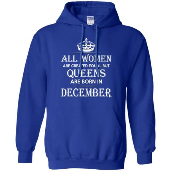 All Women Are Created Equal But Queens Are Born In December T-Shirts, Hoodie, Tank Apparel