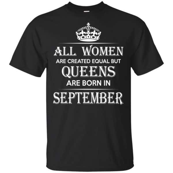 All Women Are Created Equal But Queens Are Born In September T-Shirts, Hoodie, Tank Apparel