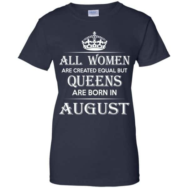 All Women Are Created Equal But Queens Are Born In August T-Shirts, Hoodie, Tank Apparel