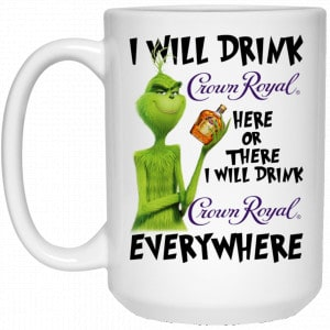 The Grinch: I Will Drink Crown Royal Here Or There I Will Drink Crown Royal Everywhere Mug