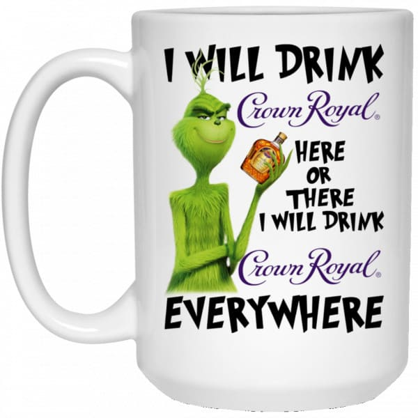 The Grinch: I Will Drink Crown Royal Here Or There I Will Drink Crown Royal Everywhere Mug Coffee Mugs 4
