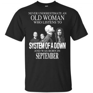 An Old Woman Who Listens To System Of A Down And Was Born In September T-Shirts, Hoodie, Tank Apparel