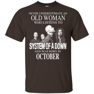 An Old Woman Who Listens To System Of A Down And Was Born In October T-Shirts, Hoodie, Tank Apparel