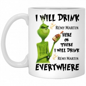 The Grinch: I Will Drink Rémy Martin Here Or There I Will Drink Rémy Martin Everywhere Mug Coffee Mugs