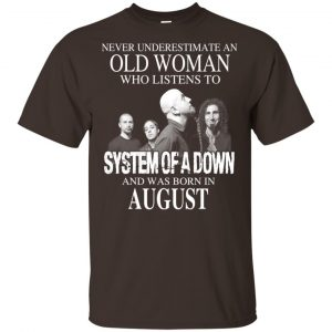 An Old Woman Who Listens To System Of A Down And Was Born In August T-Shirts, Hoodie, Tank Apparel