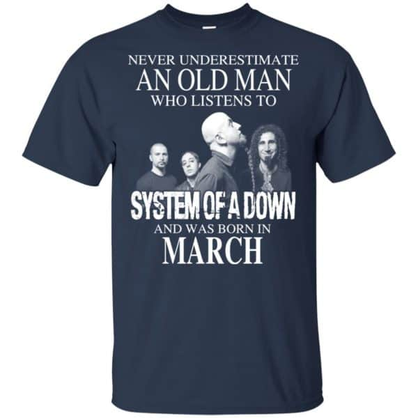 An Old Man Who Listens To System Of A Down And Was Born In March T-Shirts, Hoodie, Tank Apparel 5