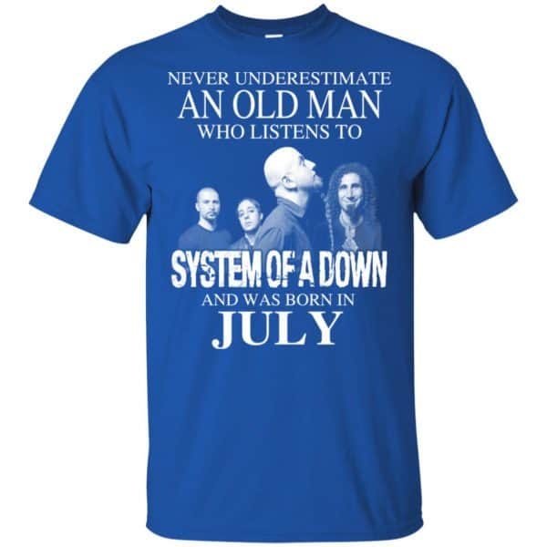 An Old Man Who Listens To System Of A Down And Was Born In July T-Shirts, Hoodie, Tank Apparel 4