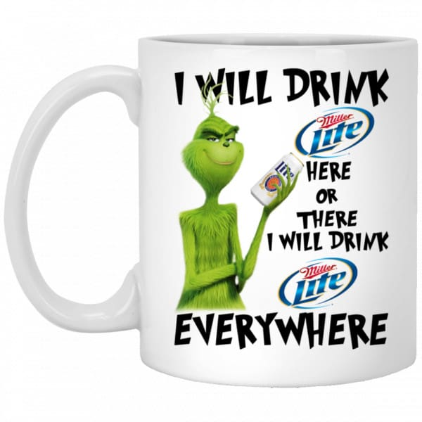The Grinch: I Will Drink Miller Lite Here Or There I Will Drink Miller Lite Everywhere Mug