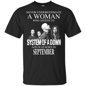 A Woman Who Listens To System Of A Down And Was Born In September T-Shirts, Hoodie, Tank