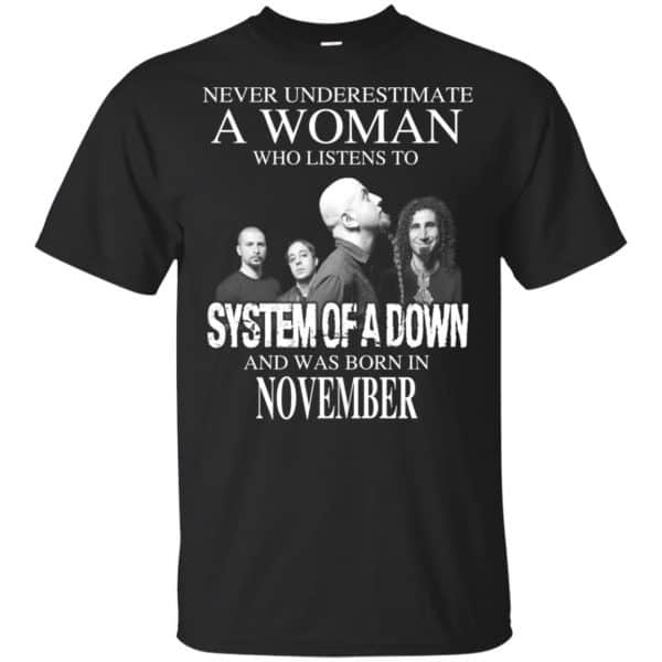 A Woman Who Listens To System Of A Down And Was Born In November T-Shirts, Hoodie, Tank