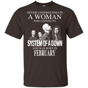 A Woman Who Listens To System Of A Down And Was Born In February T-Shirts, Hoodie, Tank