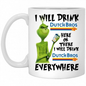 The Grinch: I Will Drink Dutch Bros. Coffee Here Or There I Will Drink Dutch Bros. Coffee Everywhere Mug