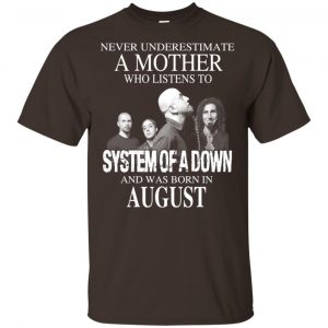 A Mother Who Listens To System Of A Down And Was Born In August T-Shirts, Hoodie, Tank Apparel