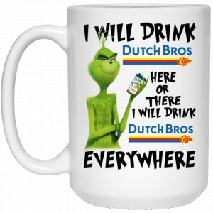 The Grinch: I Will Drink Dutch Bros. Coffee Here Or There I Will Drink Dutch Bros. Coffee Everywhere Mug Coffee Mugs