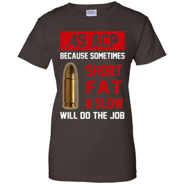 45 ACP Because Sometimes Short Fat And Slow Will Do The Job T-Shirts, Hoodie, Tank Apparel 12