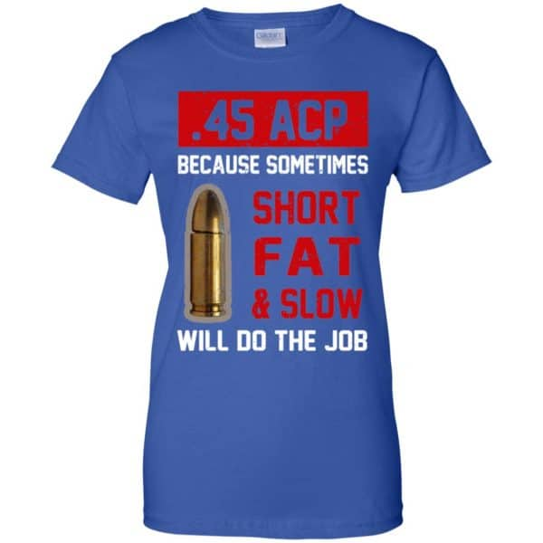 45 ACP Because Sometimes Short Fat And Slow Will Do The Job T-Shirts, Hoodie, Tank Apparel 14
