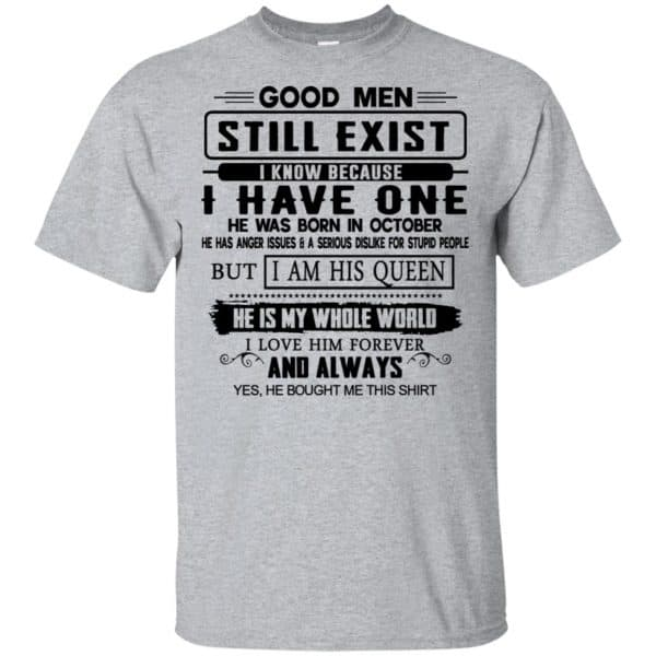Good Men Still Exist I Have One He Was Born In October T-Shirts, Hoodie, Tank