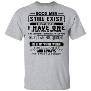 Good Men Still Exist I Have One He Was Born In September T-Shirts, Hoodie, Tank